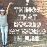 VIDEO: 7 Things Rocked My World in June